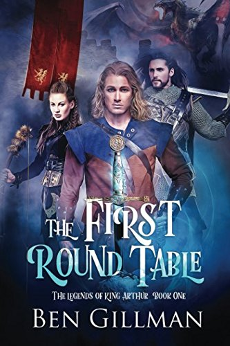 The First Round Table: The Legends of King Arthur : Book 1