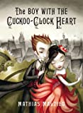 The Boy with the Cuckoo-Clock Heart by Mathias Malzieu front cover