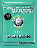 Prentice Hall's Guide to E-Commerce and E-Business for Legal Studies, Marian Burk Wood and M. Neil Browne, 0130313394