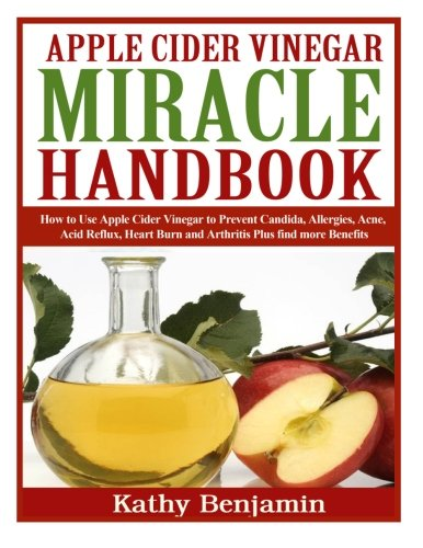Apple Cider Vinegar Miracle Handbook: The Ultimate Health Guide to Silky Hair, Weight Loss, and Glowing Skin!  How to Use Apple Cider Vinegar to ... Burn and Arthritis Plus find more Benefits. (Book Apple Vinegar Cider)