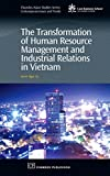 The Transformation of Human Resource Management and Industrial Relations in Vietnam (Chandos Asian Studies Series)