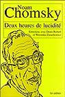 Deux heures de lucidité : Entretiens avec Denis Robert et Weronika Zarachowicz par Chomsky