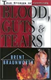 Blood Guts and Tears, Brent Braunworth, 1585010081