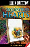 Sequestered Hearts, Erin Dutton, 1933110783