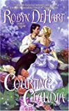 Courting Claudia, Robyn Dehart, 0060782153
