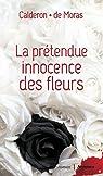 La prétendue innocence des fleurs par Calderon