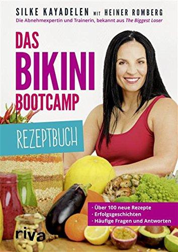 Das Bikini-Bootcamp - Rezeptbuch: Über 100 neue Rezepte - Erfolgsgeschichten - häufige Fragen und Antworten (German Edition) (Frau Bikinis)
