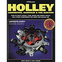Holley Carburetors, Manifolds & Fuel Injections: How to Select, Install, Tune, Repair and Modify Fuel System Components for Street and Racing Use, Revised and Updated Fourth Edition