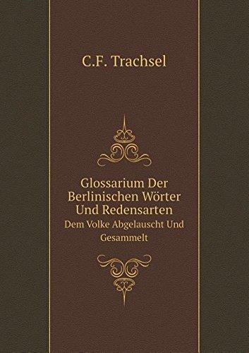 Glossarium Der Berlinischen Wörter Und Redensarten Dem Volke Abgelauscht Und Gesammelt (German Edition) ebook