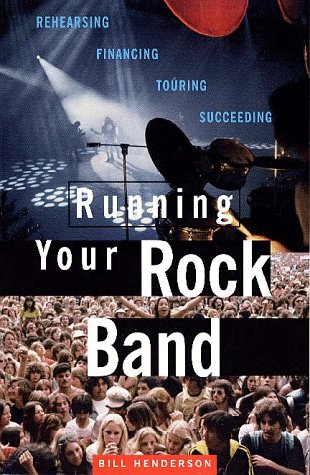 (Running Your Rock Band: Rehearsing, Financing, Touring, Succeeding)