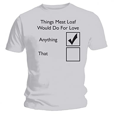 893bb3c6147 Things Meat Loaf Would Do For Love Funny Grey T-shirt - New  Amazon.co.uk   Clothing