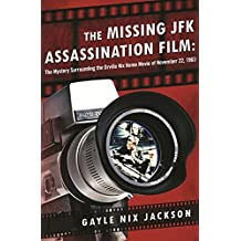 The Missing JFK Assassination Film: The Mystery Surrounding the Orville Nix Home Movie of November 22, 1963