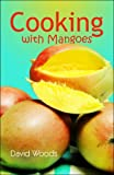 Cooking with Mangoes, David Woods, 1424110971