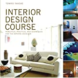 Interior Design Course: Principles, Practices, and Techniques for the Aspiring Designer