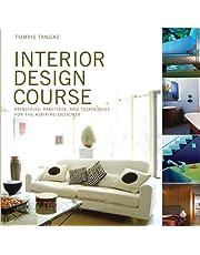 Interior Design Course: Principles, Practices, and Techniques for the Aspiring Designer