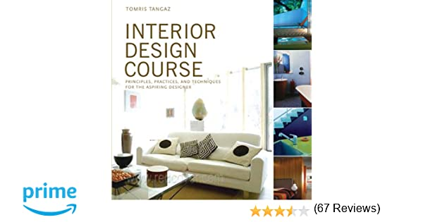 Interior Design Course Principles Practices And Techniques For The Aspiring Designer Quarto Book Tomris Tangaz 8601420356245 Amazon Books