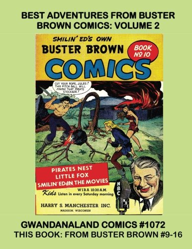 Best Adventures From Buster Brown Comics: Volume 2: Gwandanaland Comics #1072 --- This Book: From Buster Brown Comics #9-16 --- Thrilling Adventures From the Classic Comic Series! PDF