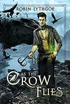 As the Crow Flies: An Epic Fantasy Adventure by [Lythgoe, Robin]