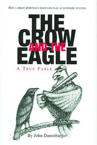 The Crow and the Eagle: A True Fable: How a Great Sportsman Made Fair Play an Economic Success PDF