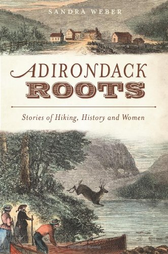 Adirondack Roots: Stories of Hiking, History and Women (American Chronicles) ebook