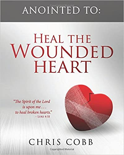Anointed to: Heal the Wounded Hearts: Revealing Jesus as Healer of the Wounded Soul