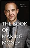 """I walked into my boss's office to ask for a $150,000 raise...""After skipping college, Steve Oliverez worked a series of low-paying jobs before setting a remarkable goal for himself - to double his income every year. In The Book on Making Money, he r..."