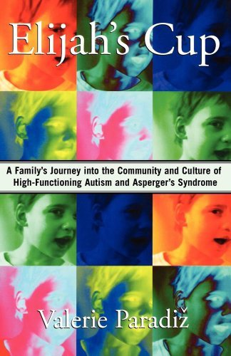 Elijah's Cup: A Family's Journey into the Community and Culture of High-Functioning Autism and Asperger's Syndrome by Valerie Paradiz (2007-06-25)