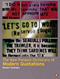 New Penguin Dictionary of Modern Quotations, Robert Andrews and Kate Hughes, 0140293078