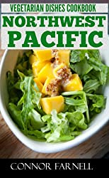 Top 30 Only N Only 3 Steps PACIFIC NORTHWEST VEGETARIAN Recipes For Everyone - Volume No. 2 (English Edition)