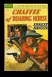 Chaffee of Roaring Horse, Ernest Haycox, 0451114248