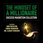 The Mindset of a Millionaire: Success Magnetism Collection | Bob Proctor,Chris Widener,Larry Iverson,Debbie Allen,Sherrin Ross Ingram,Pamela Jett