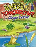 Where Is Tomorrow?, Ginger De Vine, 0615209793