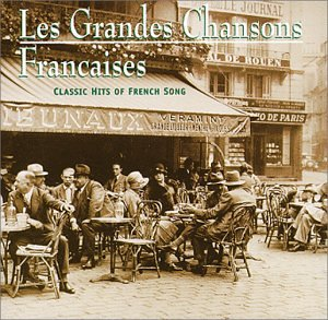 Les Grandes Chansons Francaises: Classic Hits of French Song by Arkadia Chansons