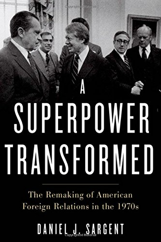 A Superpower Transformed: The Remaking of American Foreign Relations in the 1970s