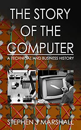 The Story of the Computer: A Technical and Business