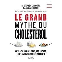 GRAND MYTHE DU CHOLESTÉROL (LE) : LA VÉRITÉ SUR LES GRAS, LES SUCRES, L'INFLAMMATION ET LES STATINES