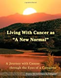 Living with Cancer As A New Normal, Dianna Mitchell Marston, 0595448992