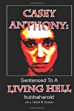 Casey Anthony: Sentenced to a Living Hell, Bubba Harold and David Screws, 1481938169