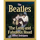 THE BEATLES: THE LONG AND FABULOUS ROAD: Beatles Biography: The British Invasion, Brian Epstein, Paul, George, Ringo and John Lennon Biography--Beatlemania, Sgt. Peppers