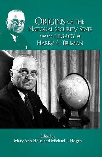 Read Online Origins of the National Security State and the Legacy of Harry S. Truman (Truman Legacy Series, Vol. 11) ebook