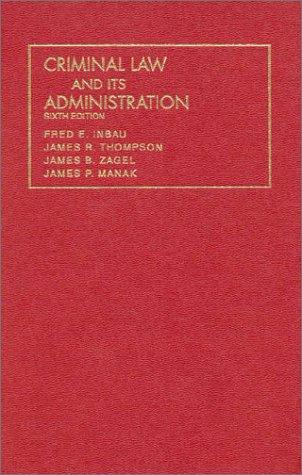 Inbau, Thompson, Zagel and Manak's Criminal Law and Its...