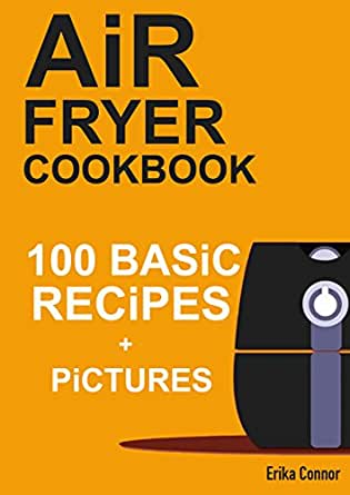 Air Fryer Cookbook - 100+ Basic Recipes for Everyday: Air