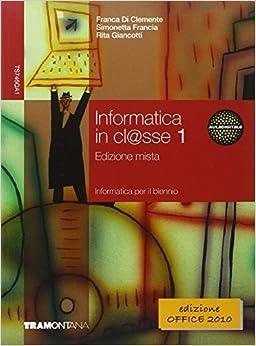 Franca Di Clemente - Informatica In Cl@sse. Con Fascicolo Aggiornamento. Per Le Scuole Superiori. Con Espansione Online: 1
