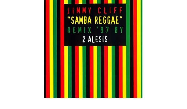 Samba Reggae (Remix '97 By 2 Alesis) by Jimmy Cliff on Amazon Music