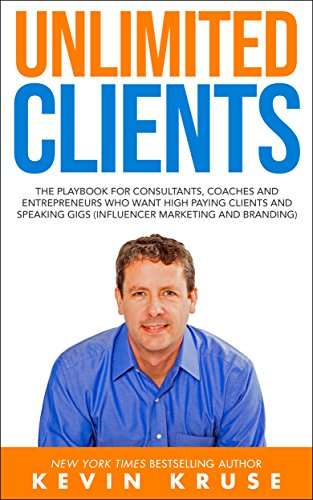 Unlimited Clients: The Playbook for Consultants, Coaches and Entrepreneurs Who Want High Paying Clients and Speaking Gigs (Influencer Marketing and Branding) (English Edition)