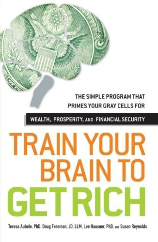 (Train Your Brain to Get Rich: The Simple Program That Primes Your Gray Cells for Wealth, Prosperity, and Financial Security by Teresa Aubele (2011-11-15))