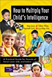 img - for How to Multiply Your Child's Intelligence: A Practical Guide for Parents of Seven-Year-Olds and Below book / textbook / text book
