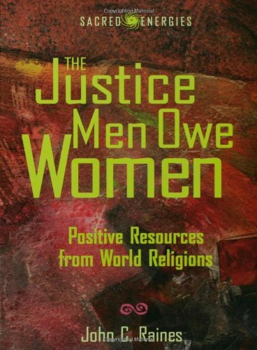 The Justice Men Owe Women: Positive Resources from World Religions (Sacred Energies Series)