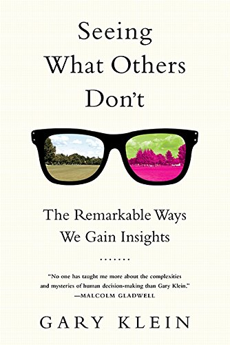 Seeing What Others Don't: The Remarkable Ways We Gain Insights [Gary Klein] (Tapa Blanda)