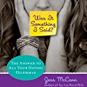 Was It Something I Said: The Answer to All Your Dating Dilemmas Audiobook by Jess McCann Narrated by Julia Farhat